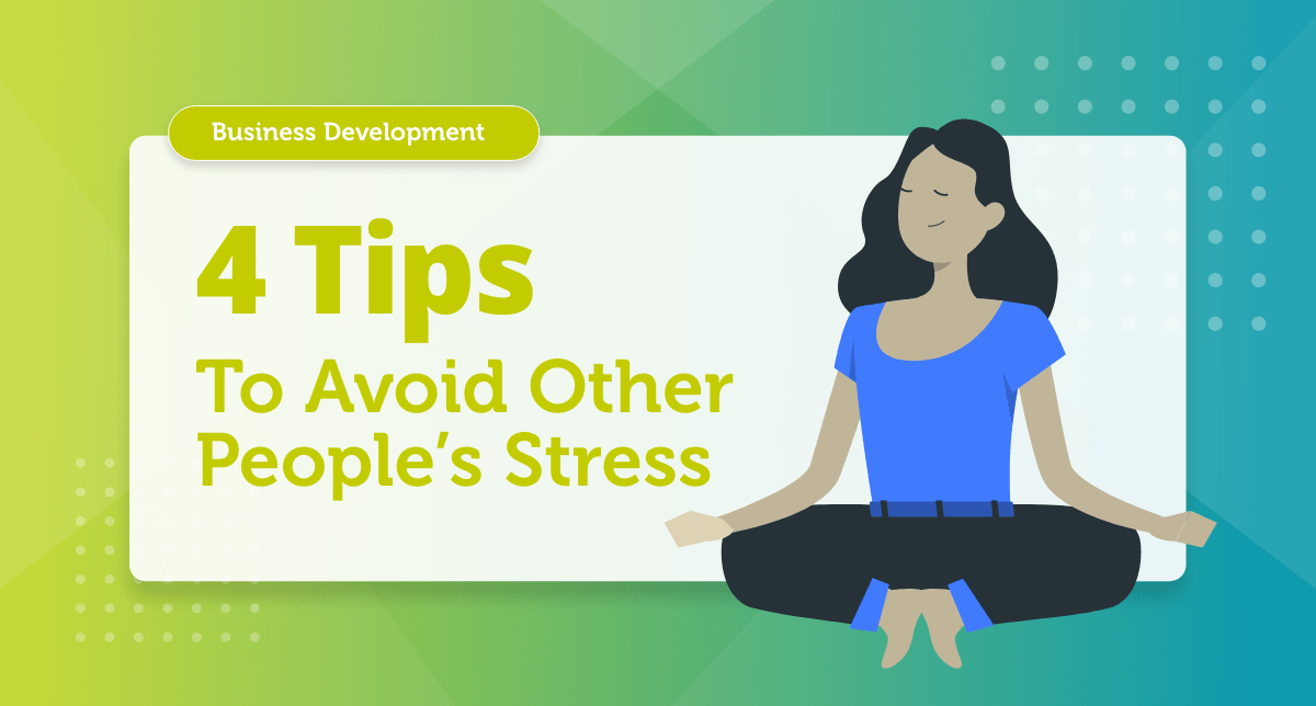 How to avoid other people's stress in business?